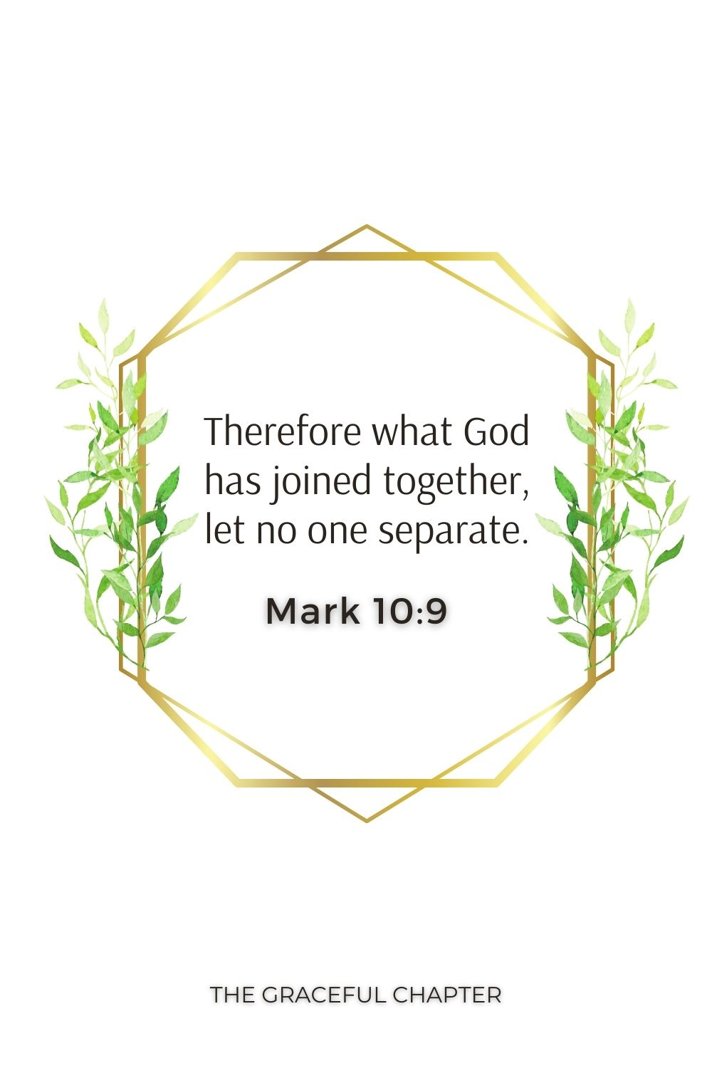 Therefore what God has joined together, let no one separate. Mark 10:9