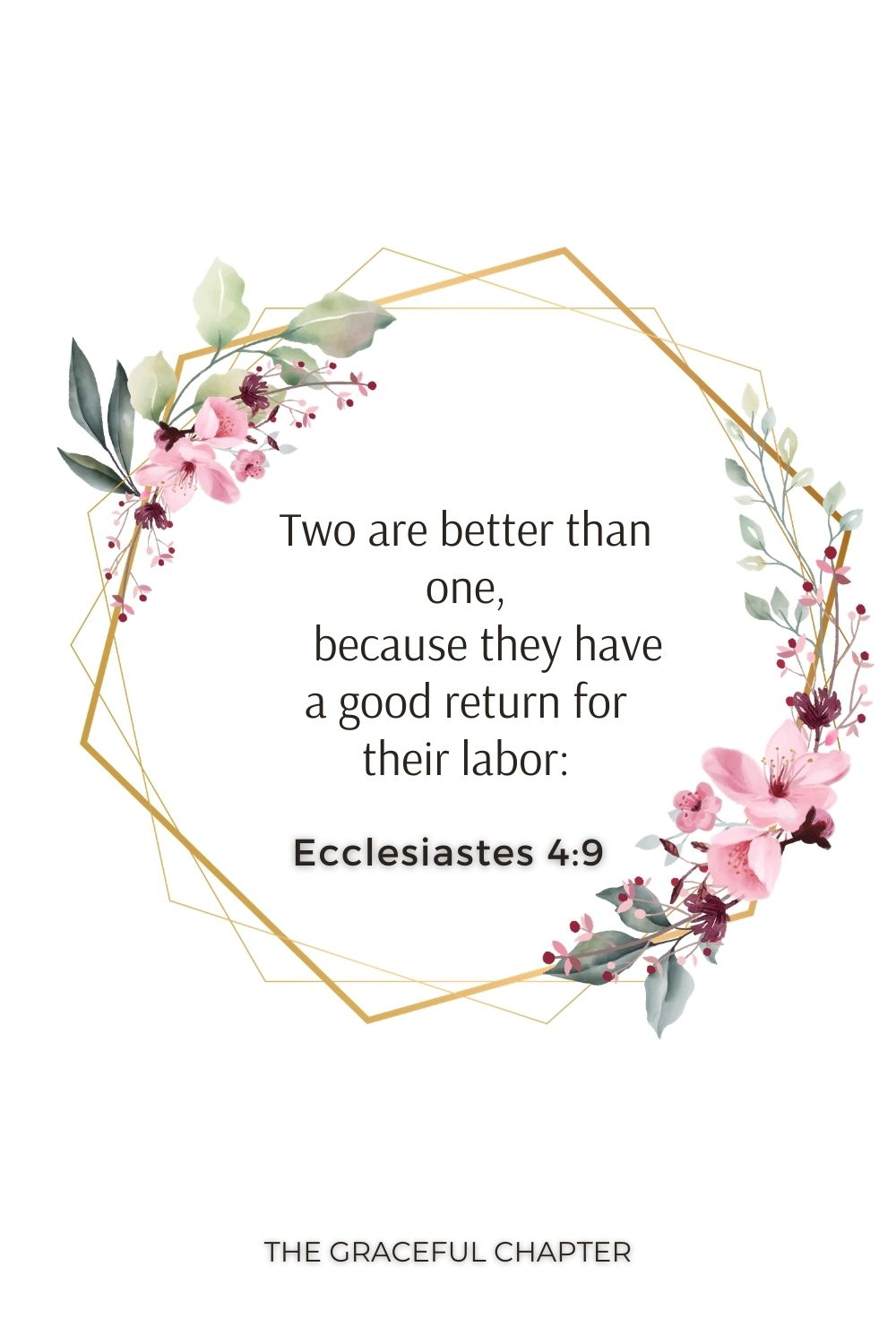 Two are better than one,     because they have a good return for their labor: Ecclesiastes 4:9
