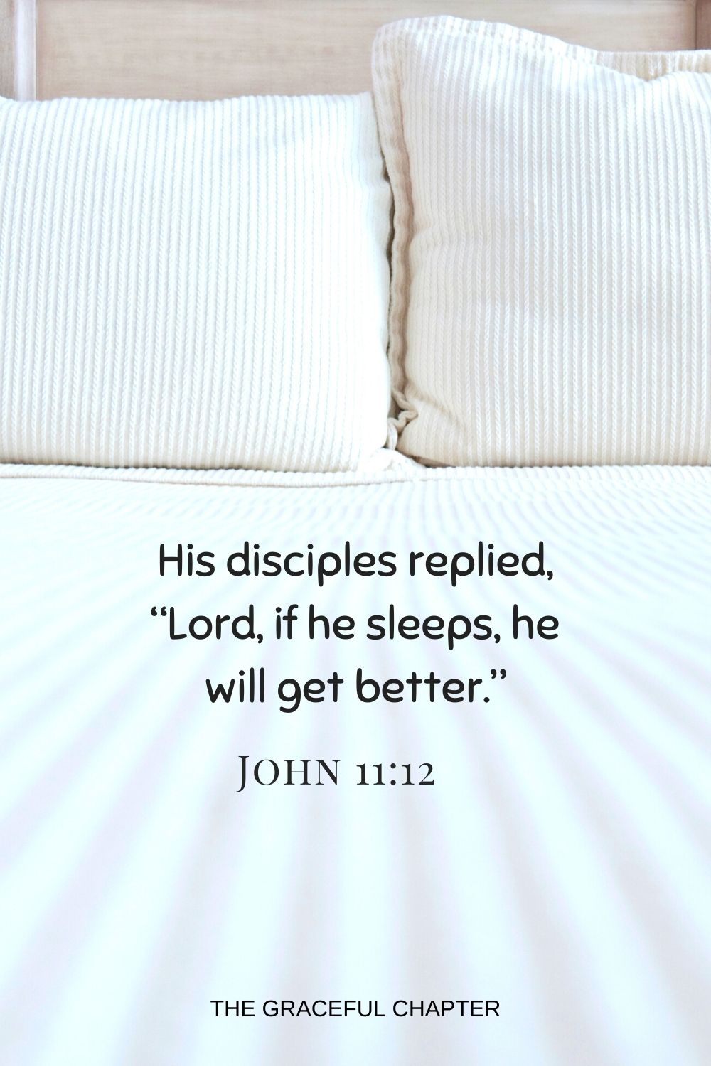 """His disciples replied, """"Lord, if he sleeps, he will get better."""" John 11:12"""