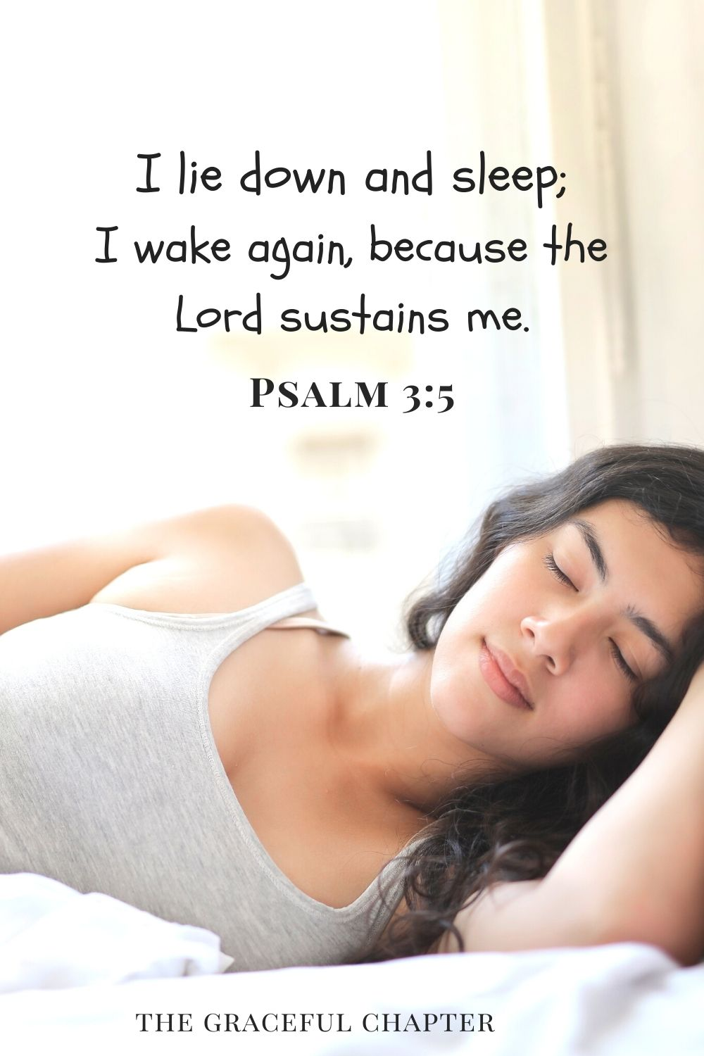 I lie down and sleep; I wake again, because the Lord sustains me. Psalm 3:5