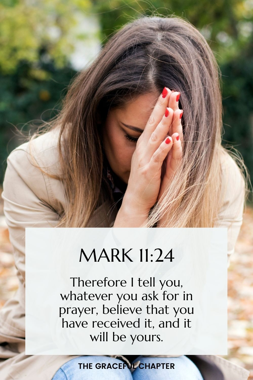 Therefore I tell you, whatever you ask for in prayer, believe that you have received it, and it will be yours. Mark 11:24