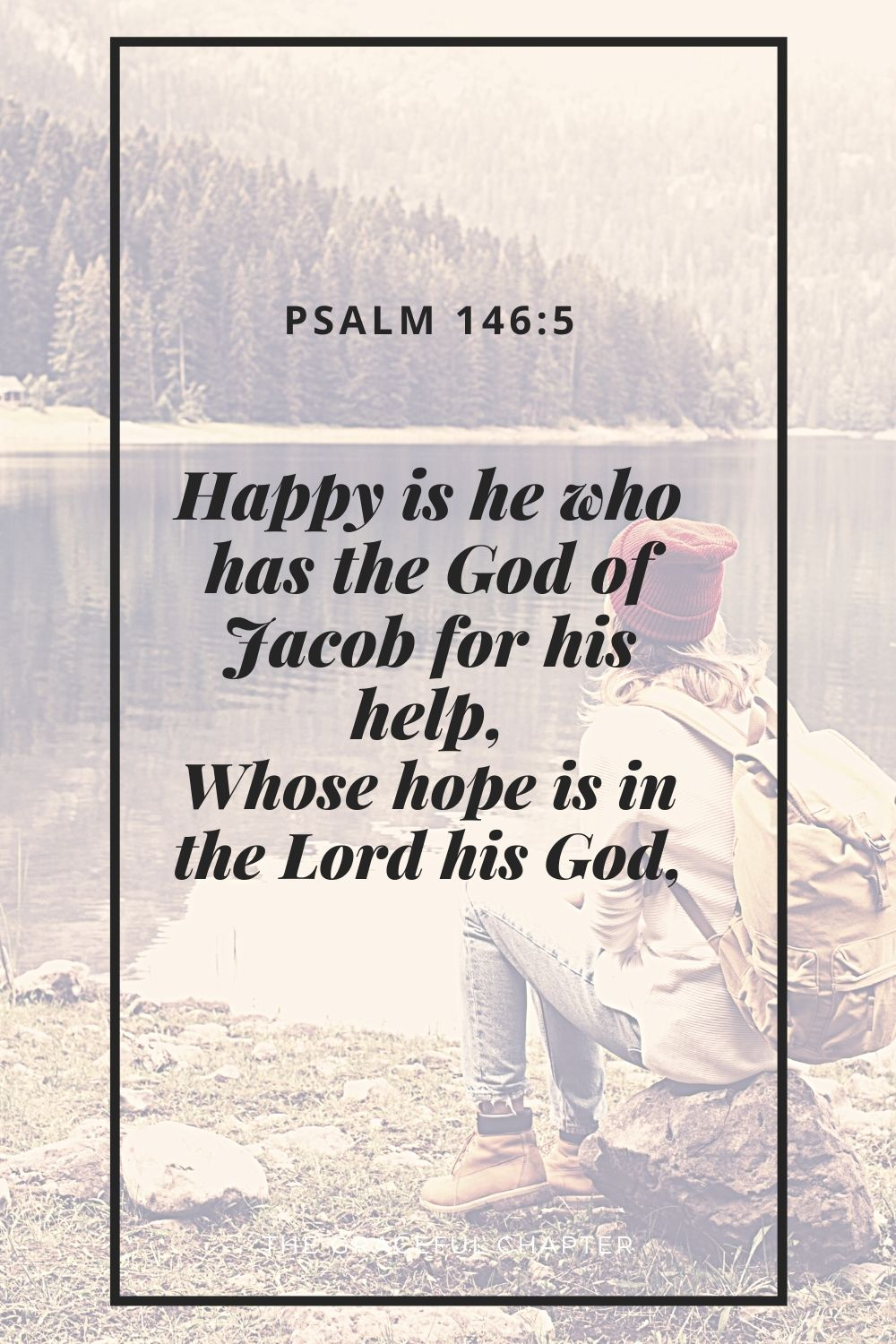 Happy is he who has the God of Jacob for his help, Whose hope is in the Lord his GodHappy is he who has the God of Jacob for his help, Whose hope is in the Lord his God, Psalm 146:5