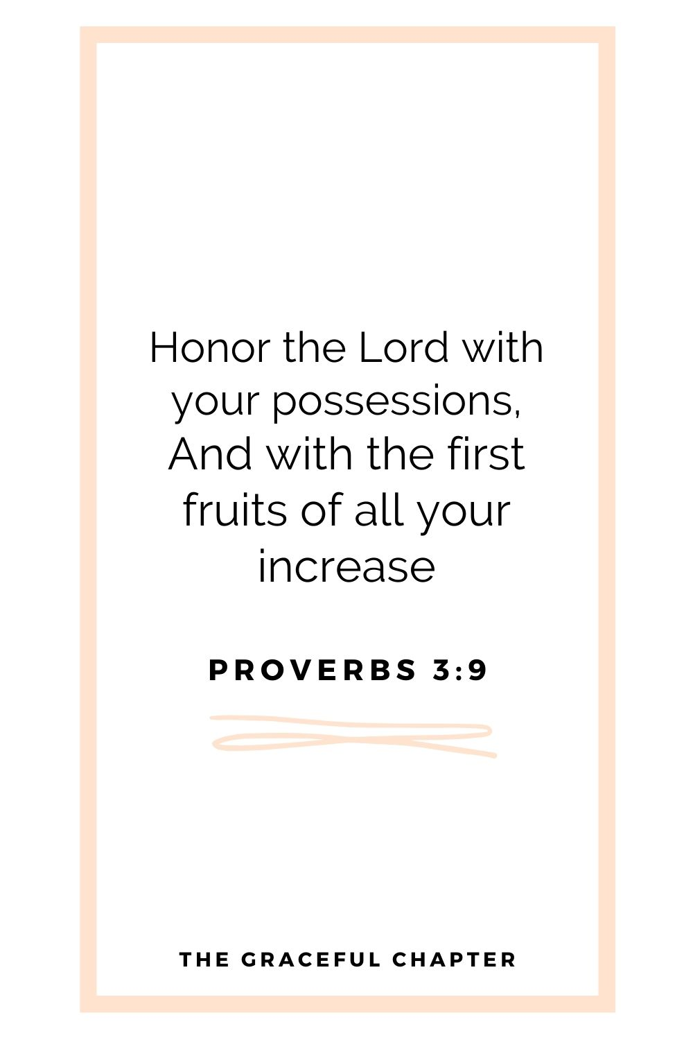 Honor the Lord with your possessions, And with the first fruits of all your increase Proverbs 3:9