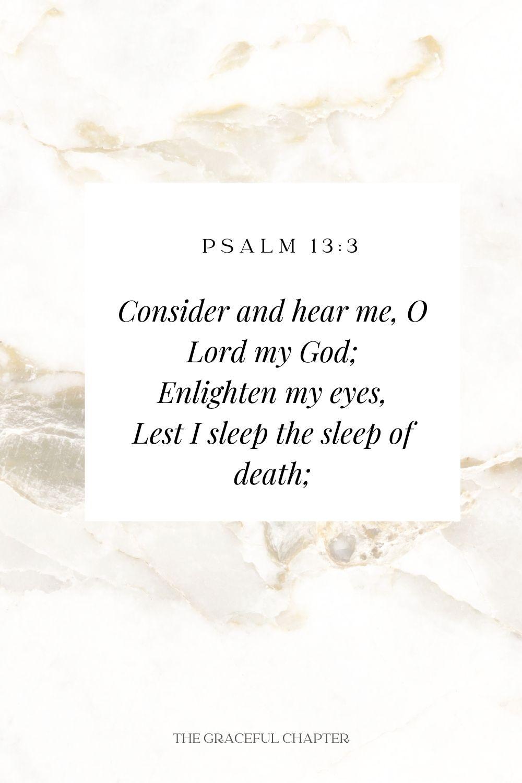 Consider and hear me, O Lord my God; Enlighten my eyes, Lest I sleep the sleep of death; Psalm 13:3