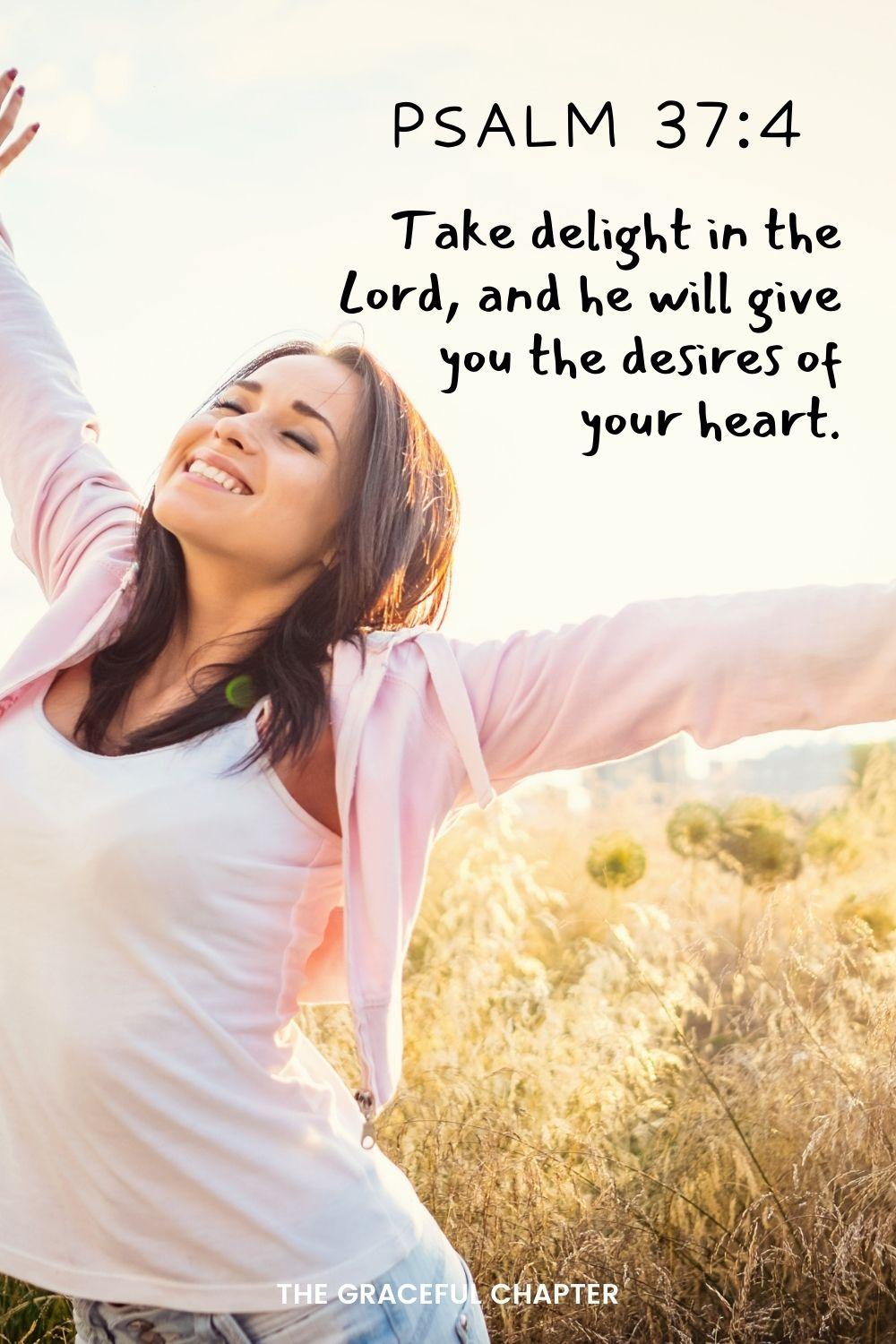 Take delight in the Lord, and he will give you the desires of your heart.  Psalm 37:4