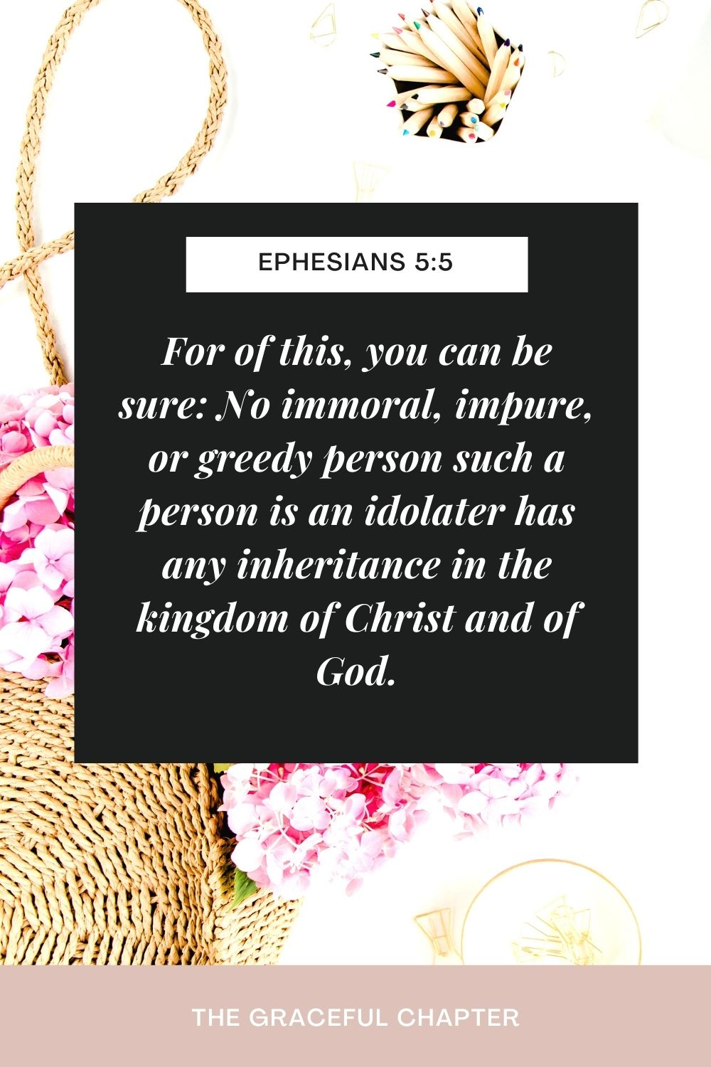 For of this, you can be sure: No immoral, impure, or greedy person such a person is an idolater has any inheritance in the kingdom of Christ and of God. Ephesians 5:5