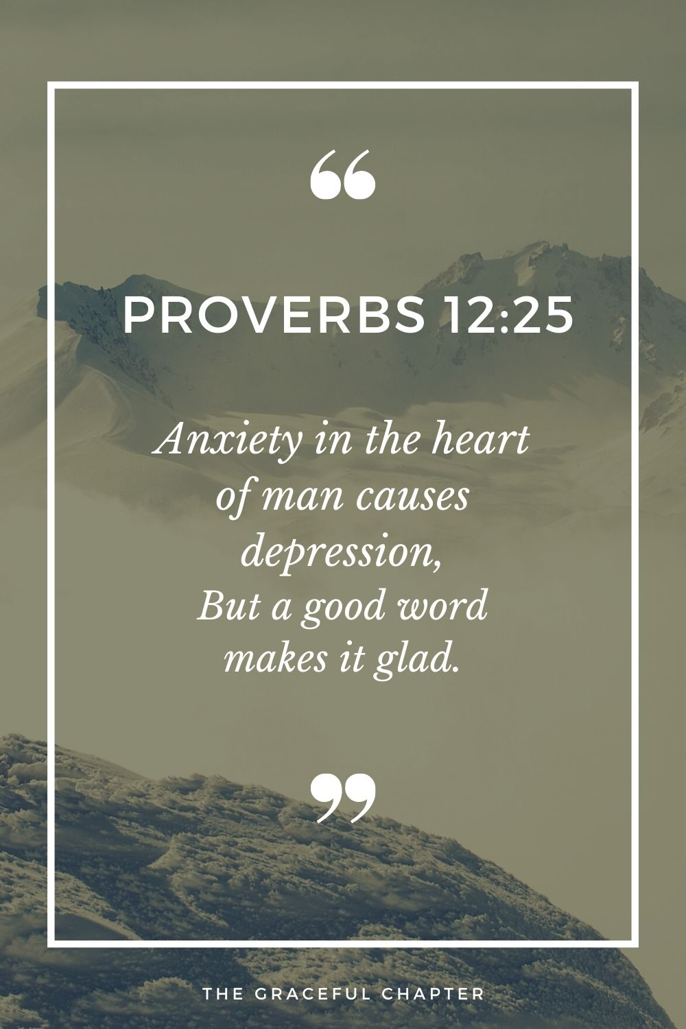 Anxiety in the heart of man causes depression, But a good word makes it glad. Proverbs 12:25
