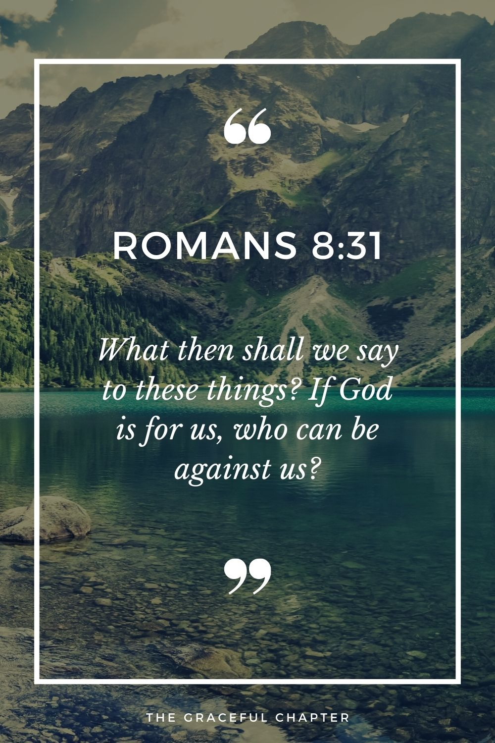 What then shall we say to these things? If God is for us, who can be against us? What then shall we say to these things? If God is for us, who can be against us? Romans 8:31