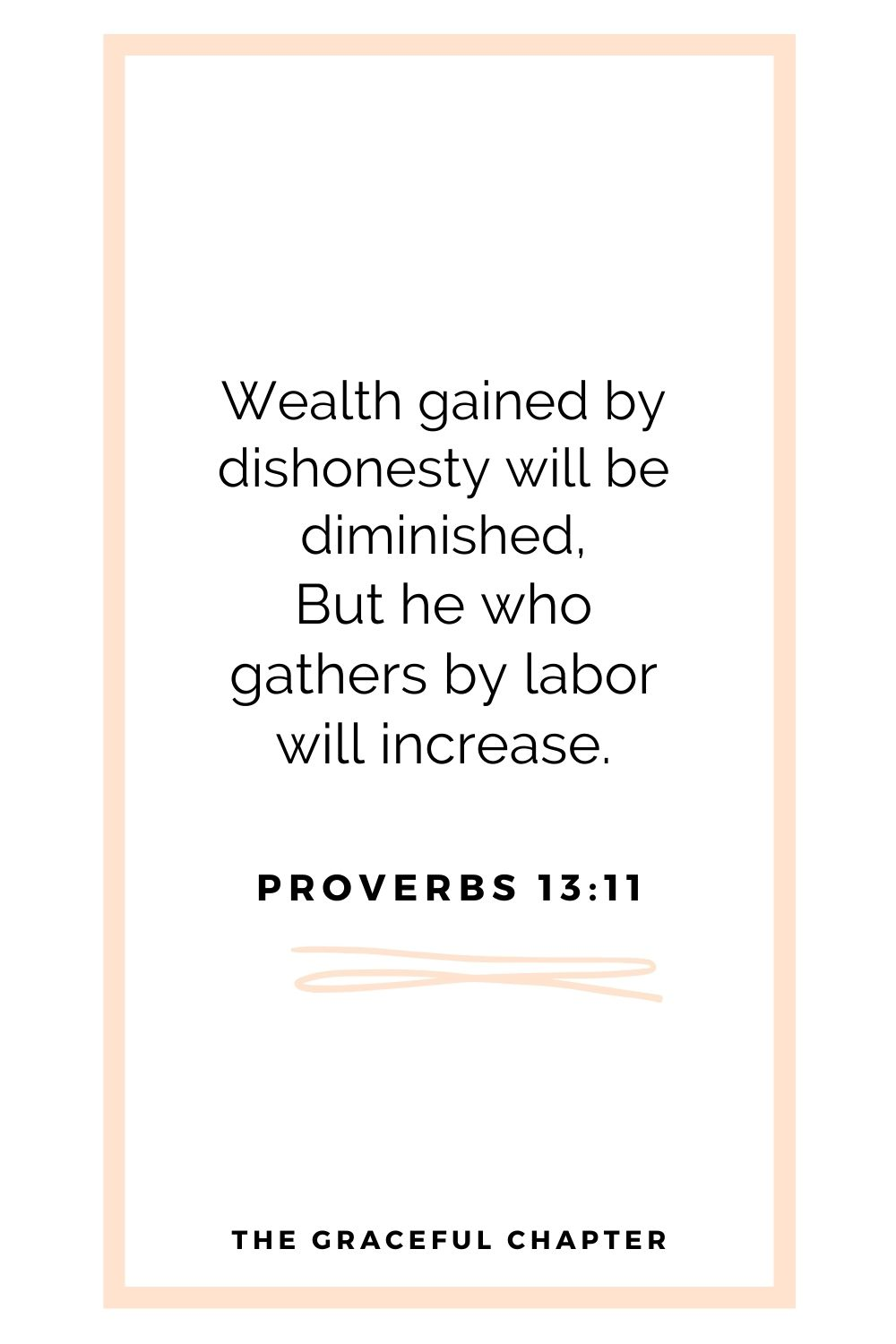 Wealth gained by dishonesty will be diminished, But he who gathers by labor will increase. Proverbs 13:11