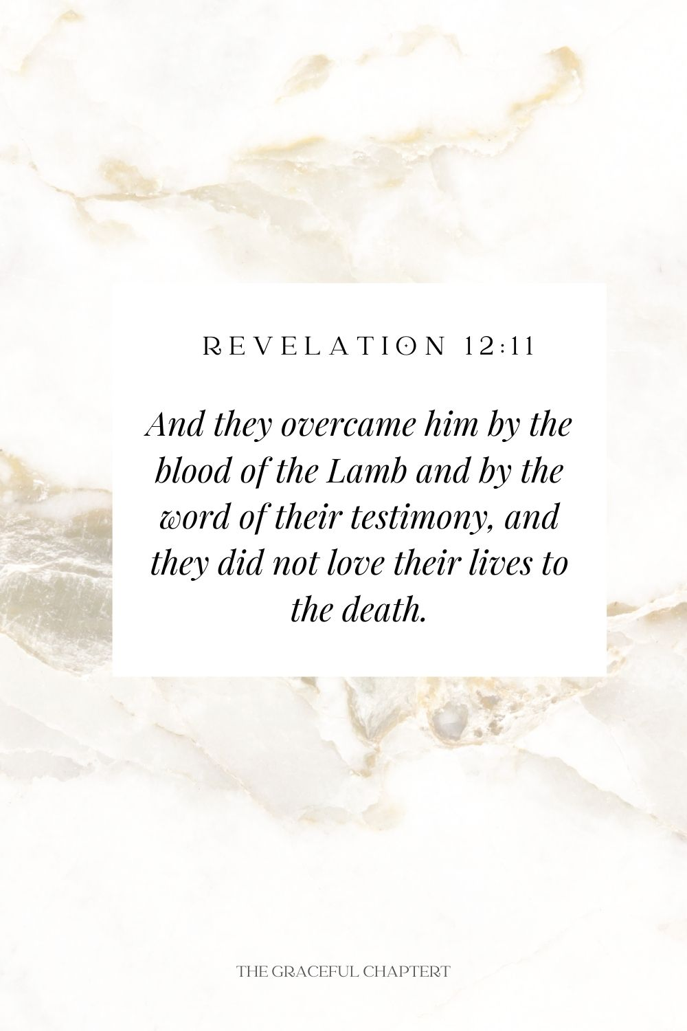 And they overcame him by the blood of the Lamb and by the word of their testimony, and they did not love their lives to the death. Revelation 12:11