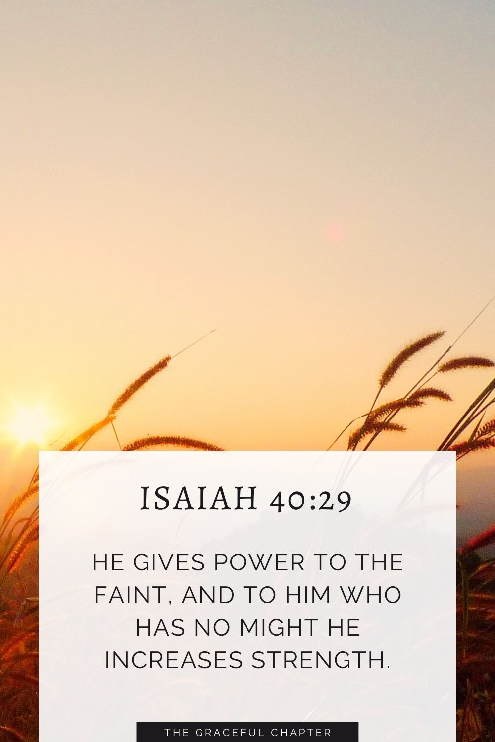 He gives power to the faint, and to him who has no might he increases strength. Even youths shall faint and be weary, and young men shall fall exhausted; Isaiah 40:29-30
