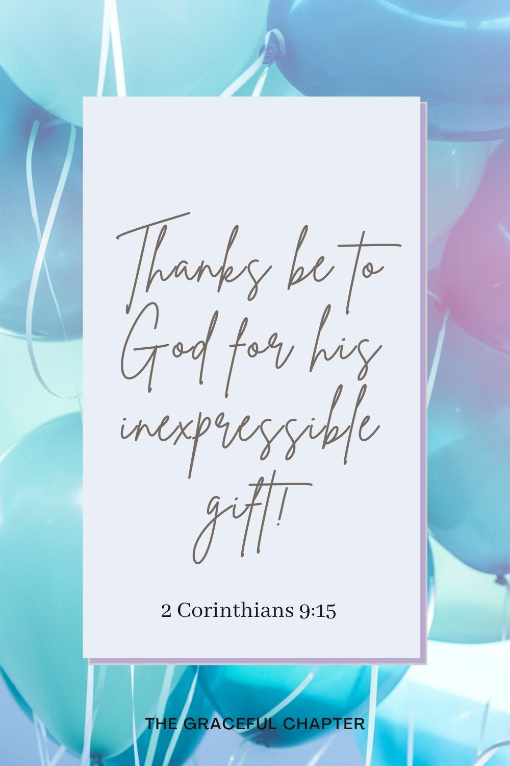Thanks be to God for his inexpressible gift! 2 Corinthians 9:15
