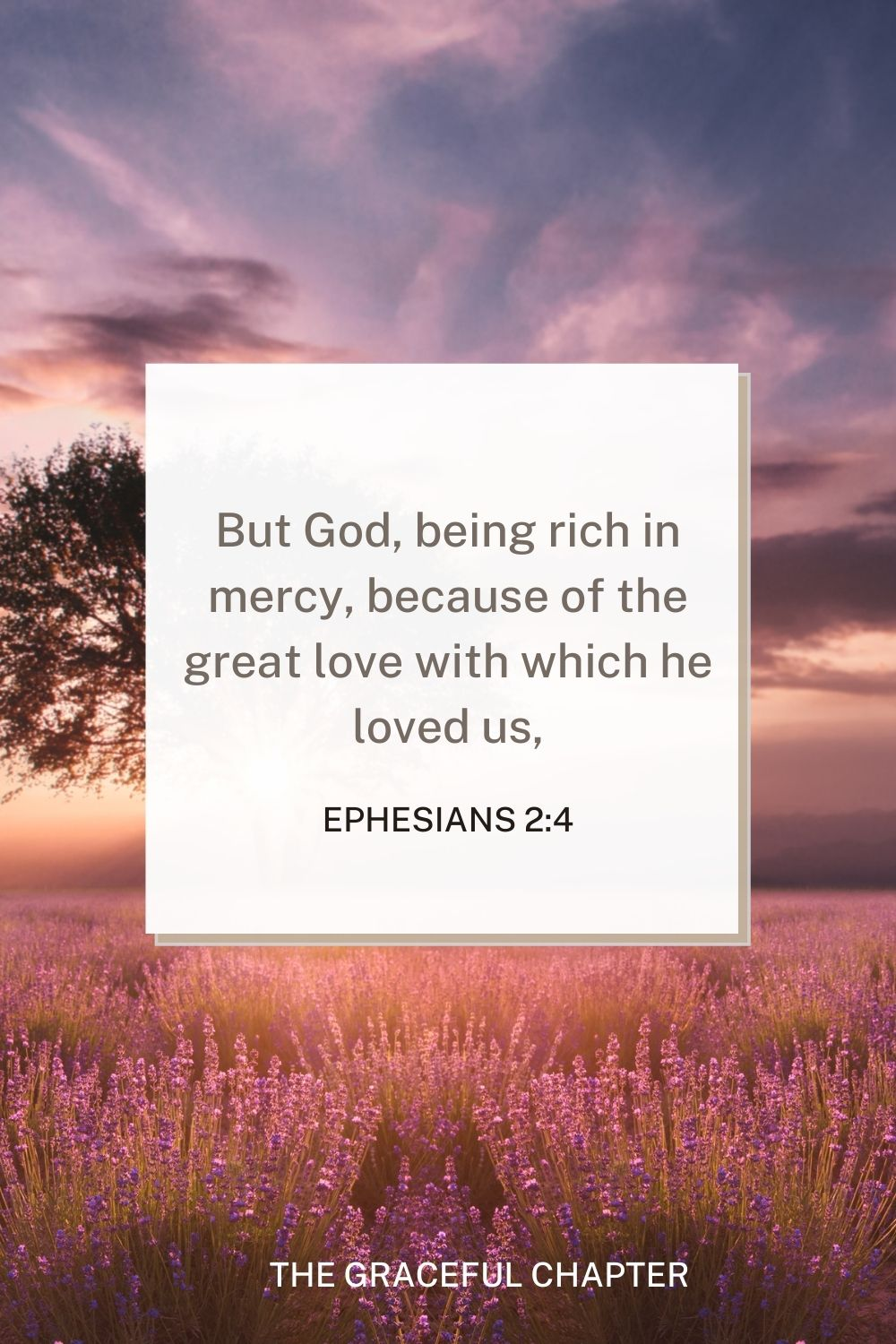 But God, being rich in mercy, because of the great love with which he loved us, Ephesians 2:4