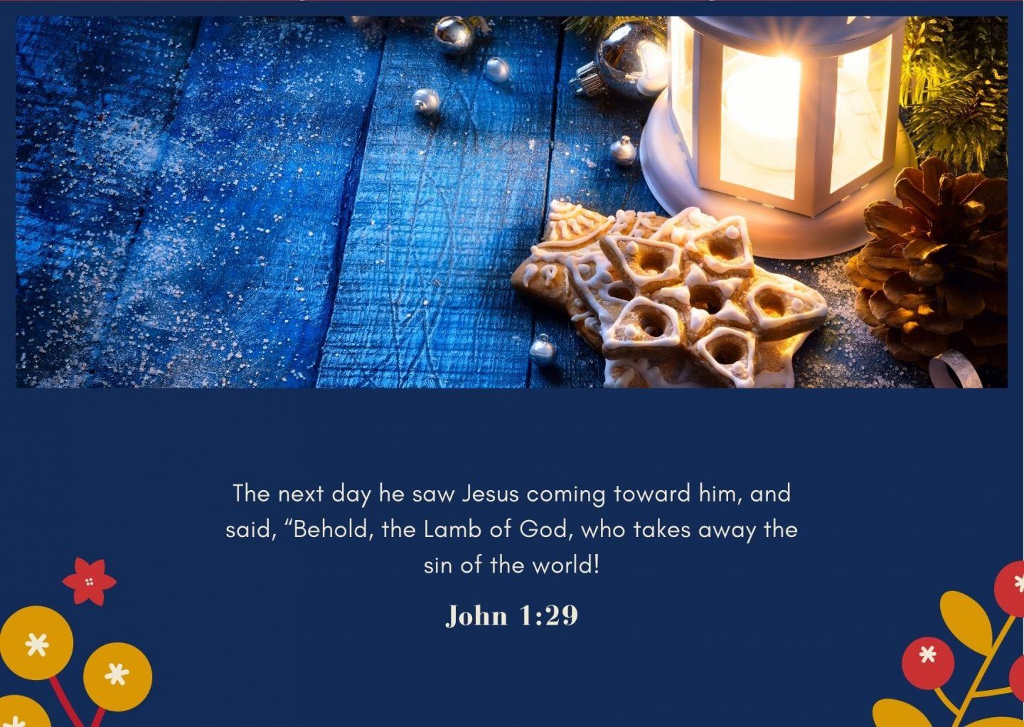 """The next day he saw Jesus coming toward him, and said, """"Behold, the Lamb of God, who takes away the sin of the world! John 1:29"""