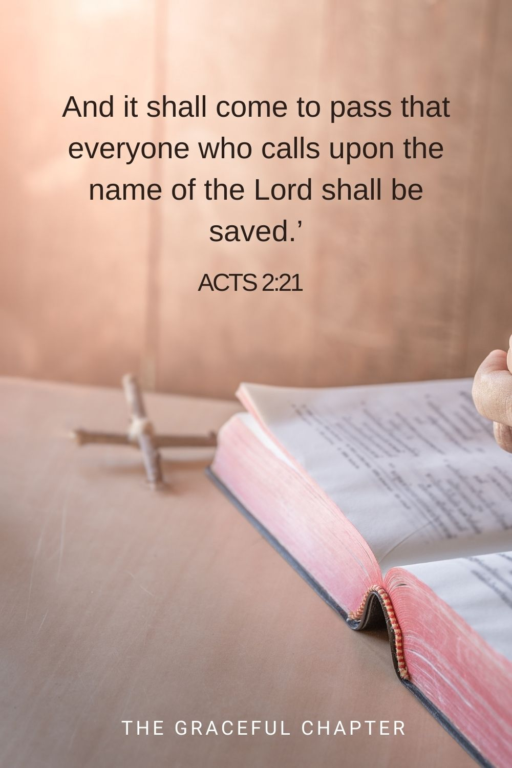 And it shall come to pass that everyone who calls upon the name of the Lord shall be saved.' Acts 2:21
