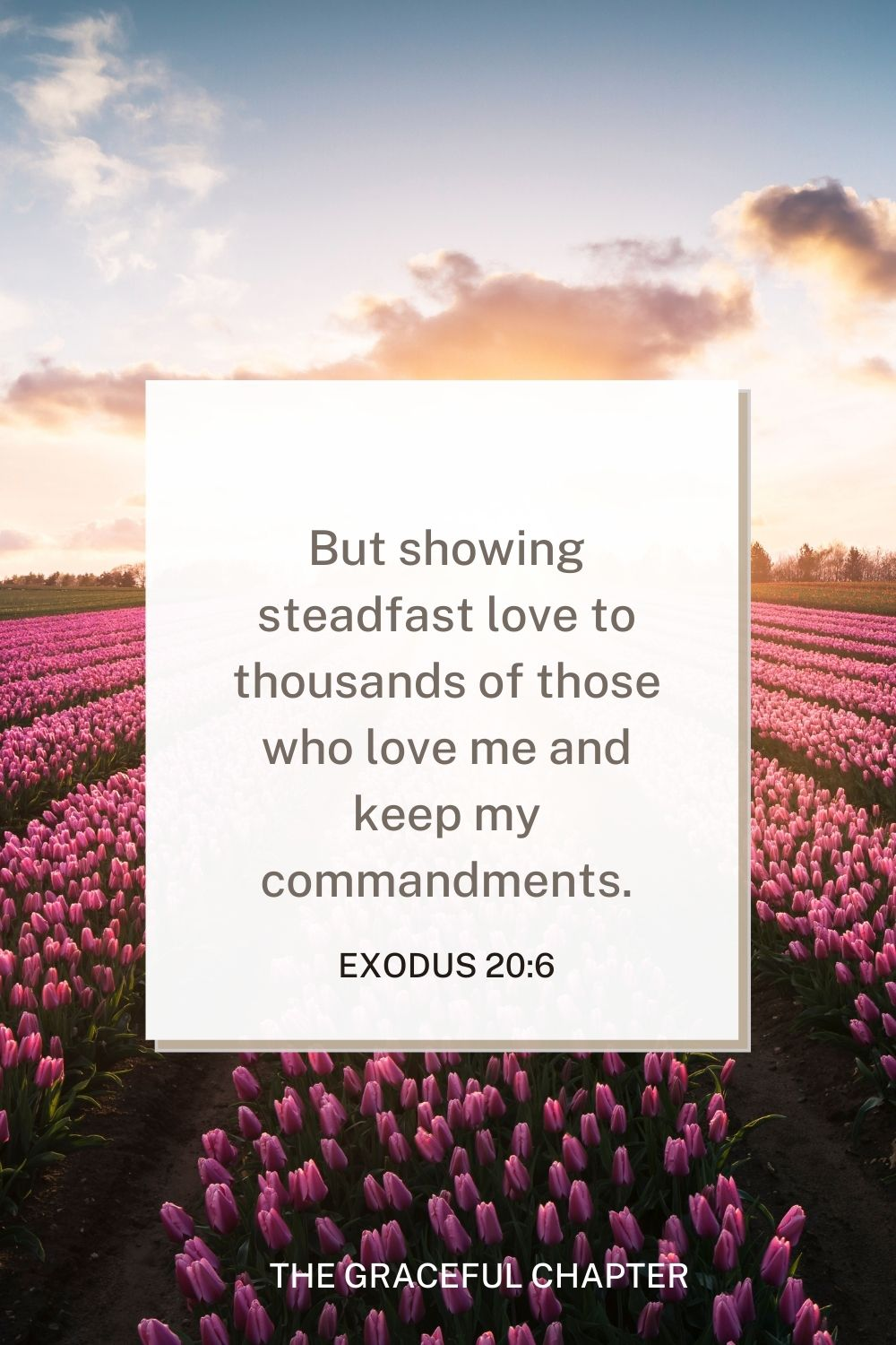 But showing steadfast love to thousands of those who love me and keep my commandments. Exodus 20:6