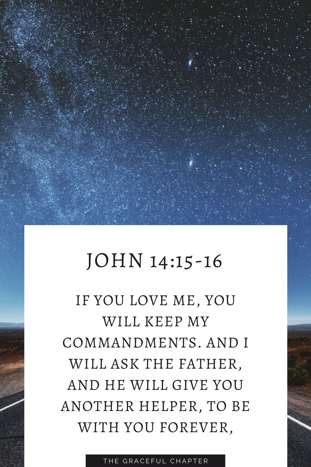 If you love me, you will keep my commandments.And I will ask the Father, and he will give you another Helper, to be with you forever, John 14:15-16