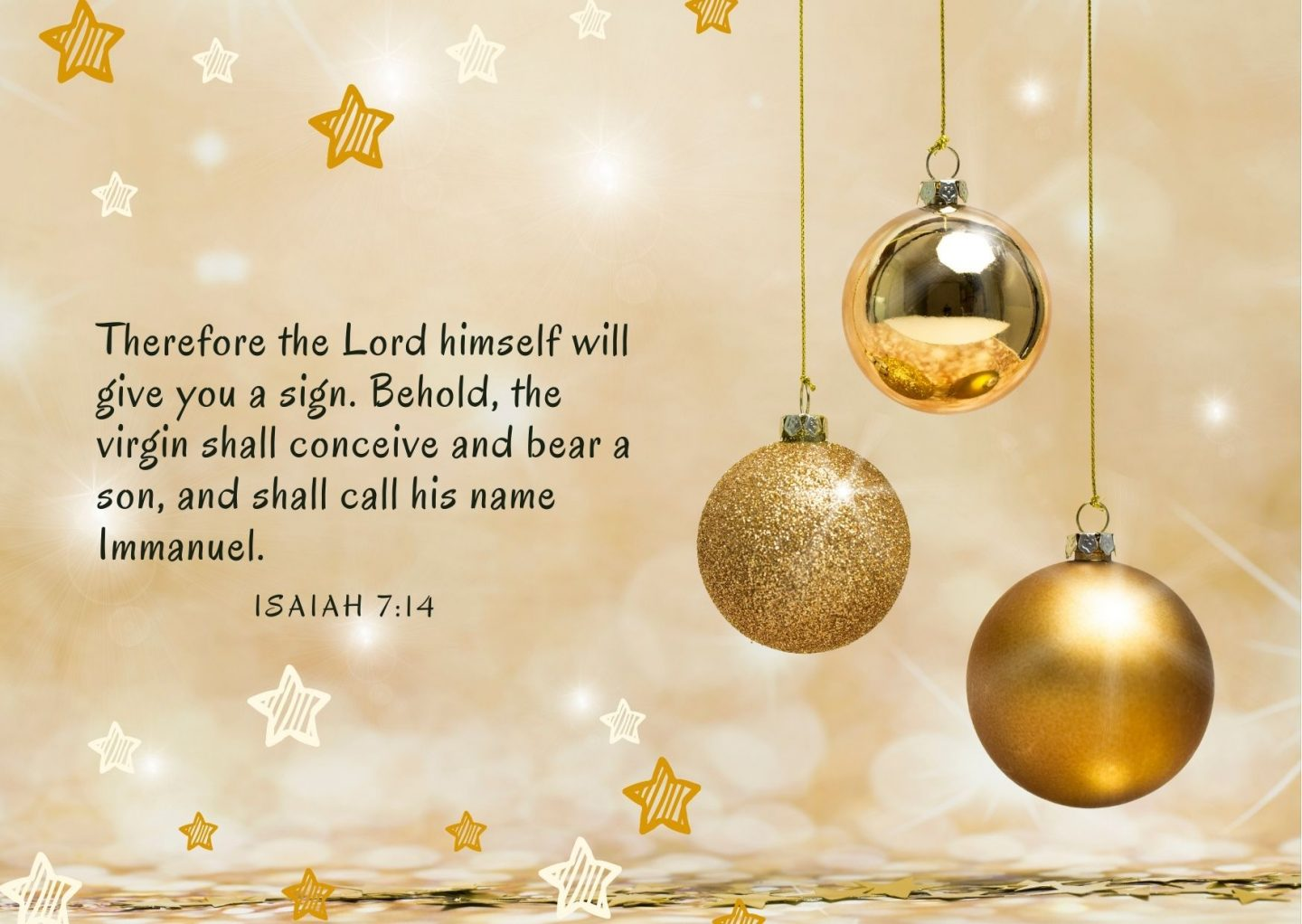 Therefore the Lord himself will give you a sign. Behold, the virgin shall conceive and bear a son, and shall call his name Immanuel Isaiah 7:14