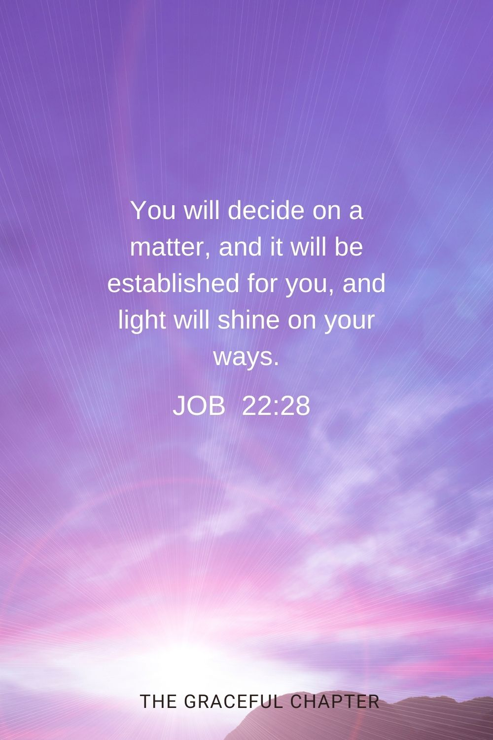 You will decide on a matter, and it will be established for you, and light will shine on your ways. Job 22:28