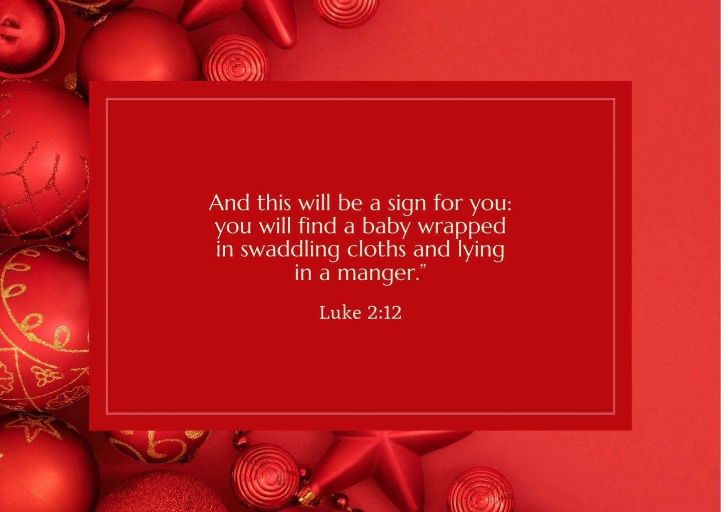 """And this will be a sign for you: you will find a baby wrapped in swaddling cloths and lying in a manger."""" Luke 2:12"""
