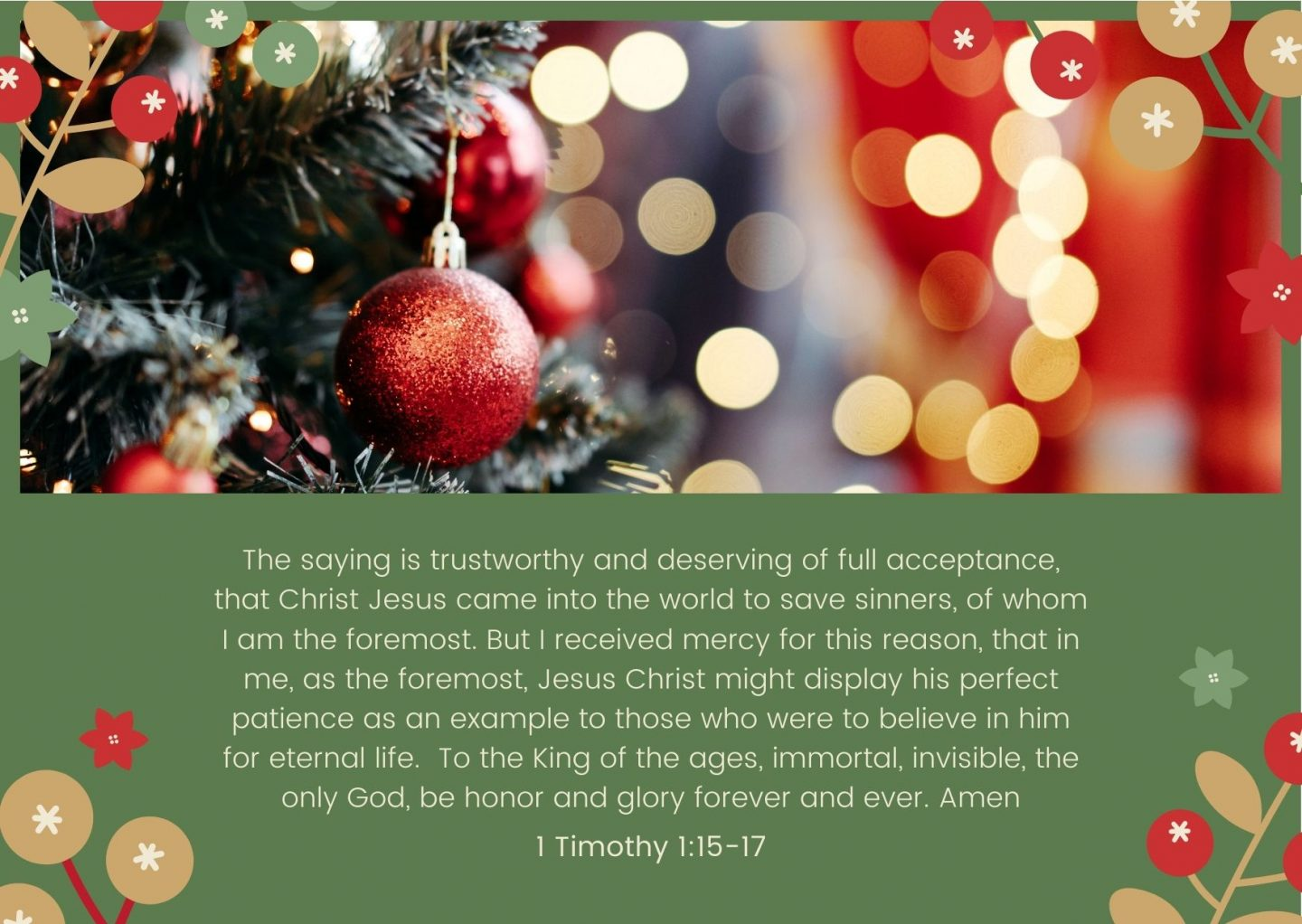 The saying is trustworthy and deserving of full acceptance, that Christ Jesus came into the world to save sinners, of whom I am the foremost. But I received mercy for this reason, that in me, as the foremost, Jesus Christ might display his perfect patience as an example to those who were to believe in him for eternal life. To the King of the ages, immortal, invisible, the only God, be honor and glory forever and ever. Amen 1 Timothy 1:15-17
