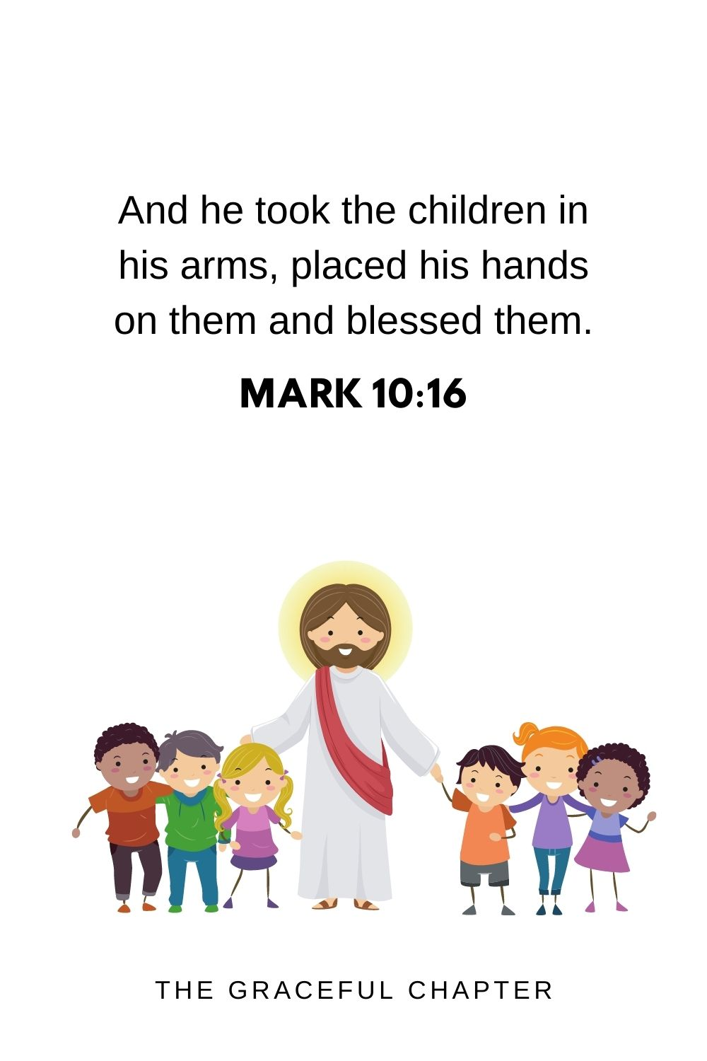 And he took the children in his arms, placed his hands on them and blessed them. Mark 10:16