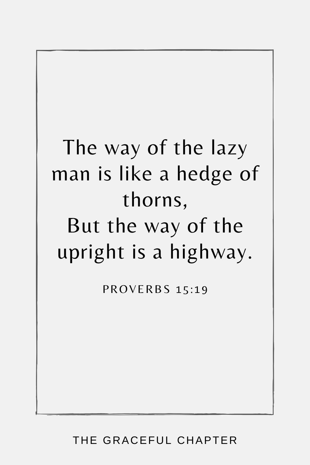 The way of the lazy man is like a hedge of thorns, But the way of the upright is a highway. Proverbs 15:19
