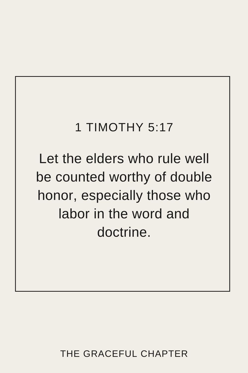 Let the elders who rule well be counted worthy of double honor, especially those who labor in the word and doctrine.