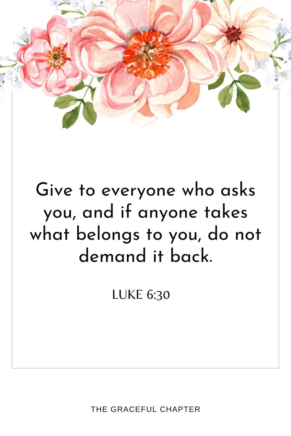Give to everyone who asks you, and if anyone takes what belongs to you, do not demand it back. Luke 6:30