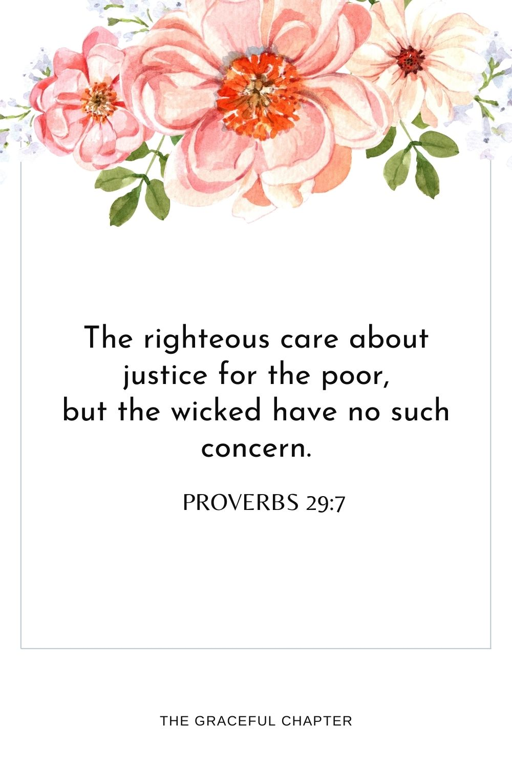 The righteous care about justice for the poor, but the wicked have no such concern. Proverbs 29:7