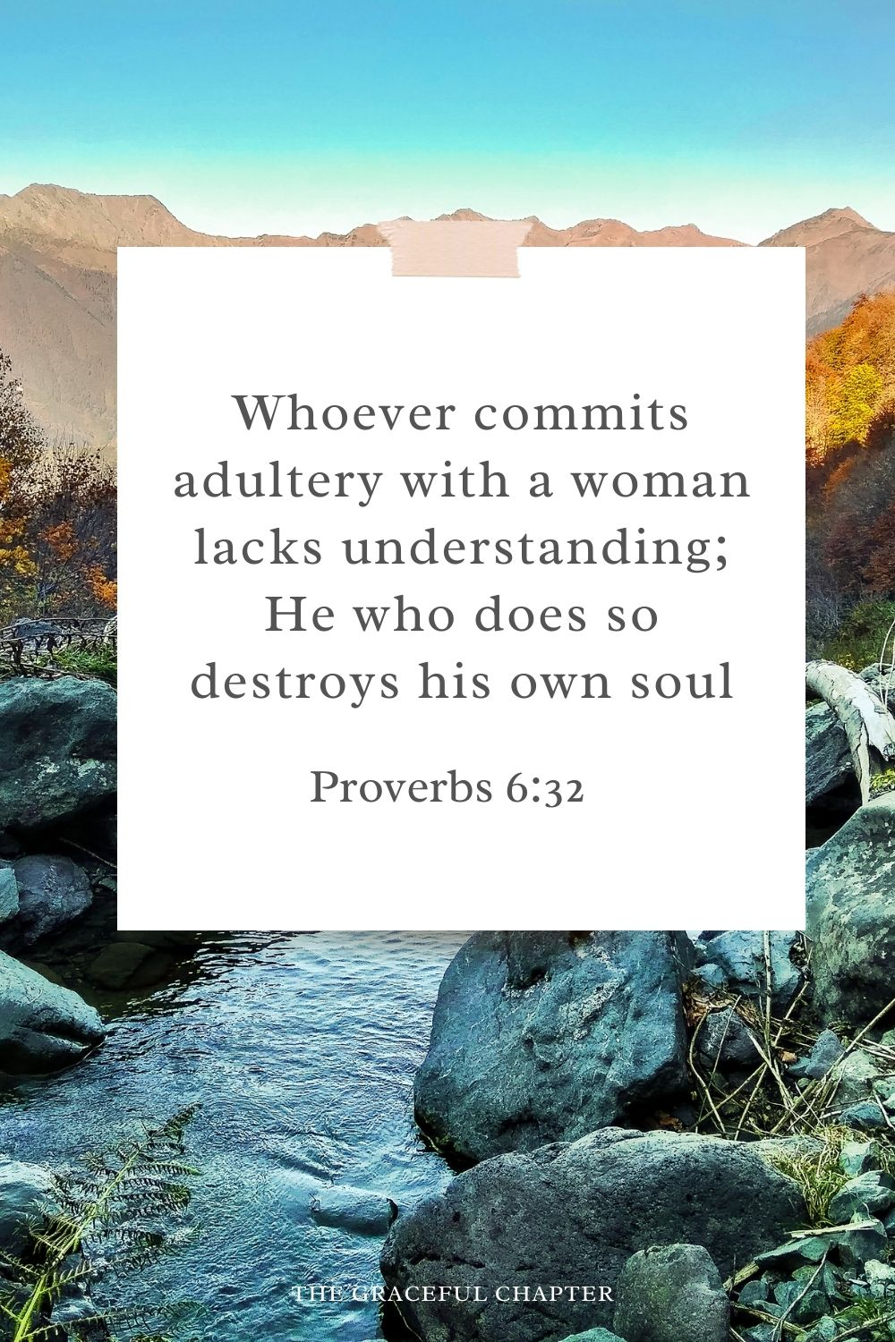 Whoever commits adultery with a woman lacks understanding; He who does so destroys his own soul. Proverbs 6:32