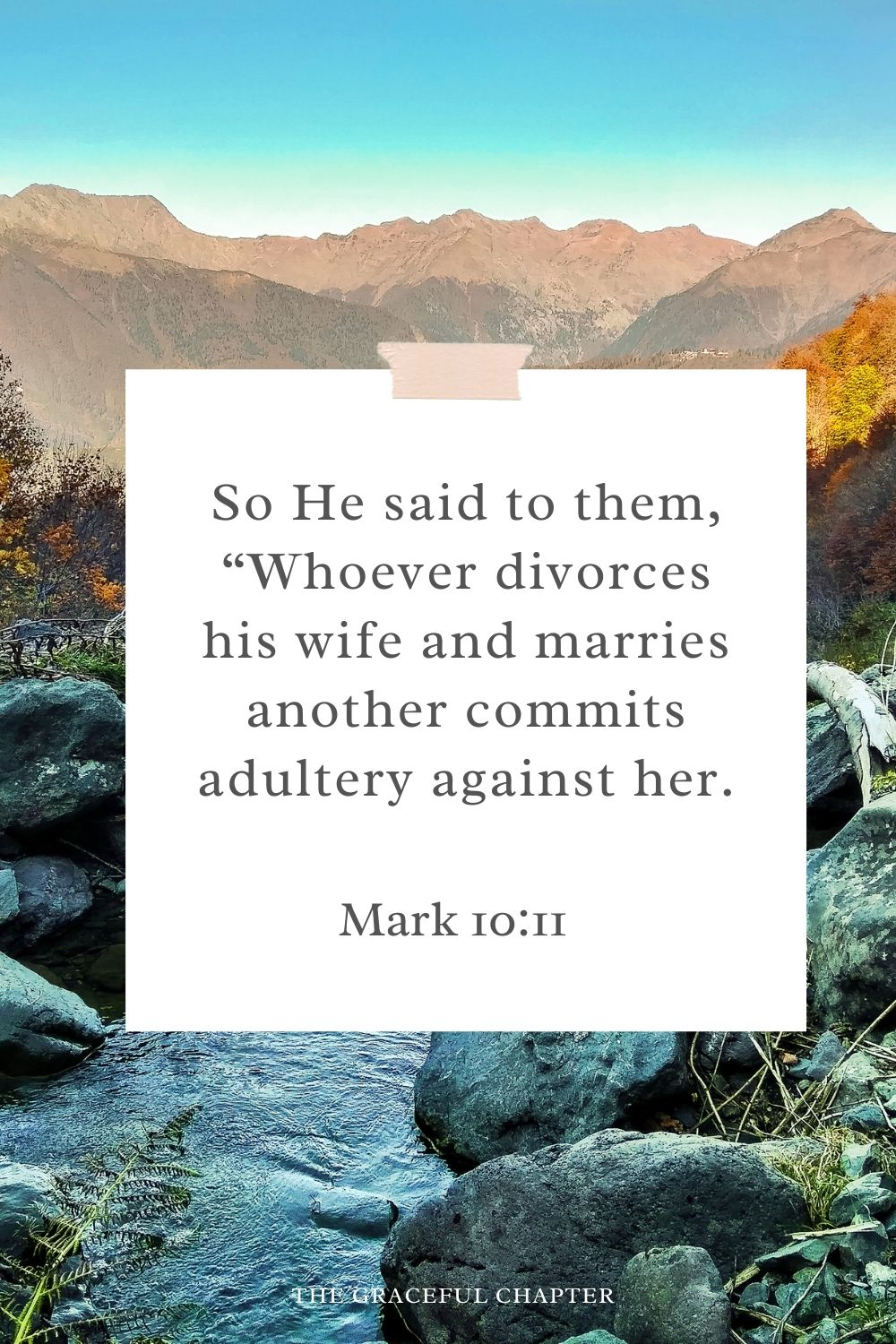 """So He said to them, """"Whoever divorces his wife and marries another commits adultery against her."""