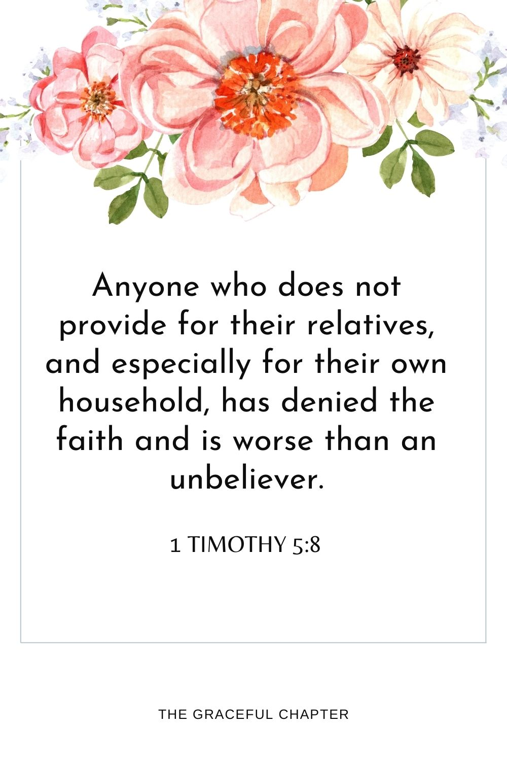 Anyone who does not provide for their relatives, and especially for their own household, has deniedthe faith and is worse than an unbeliever. 1 Timothy 5:8