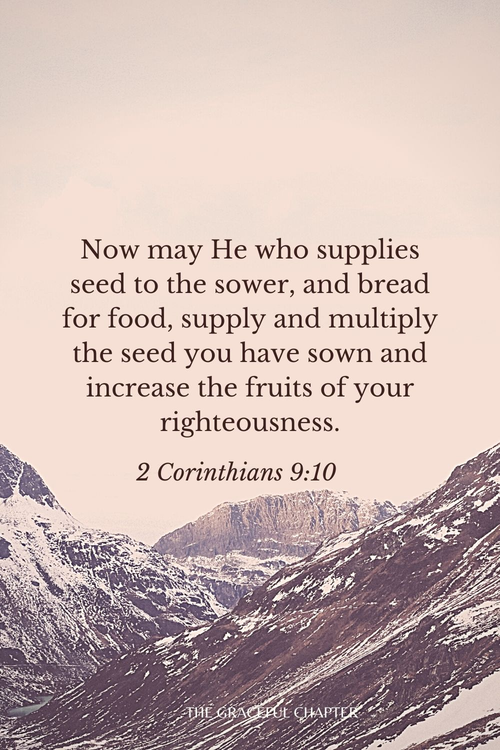 Now may He who supplies seed to the sower, and bread for food, supply and multiply the seed you have sown and increase the fruits of your righteousness. 2 Corinthians 9:10
