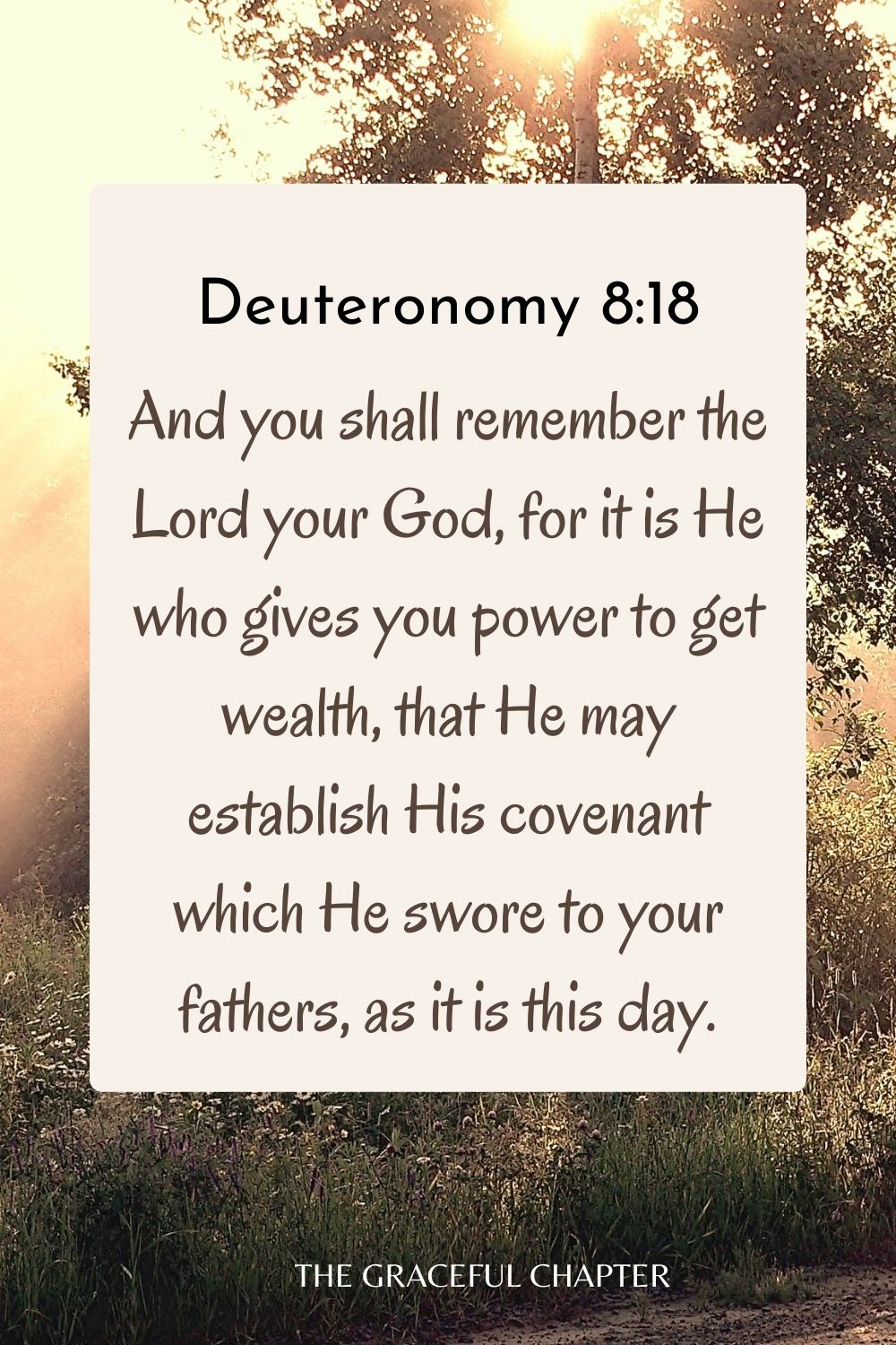 And you shall remember the Lord your God, for it is He who gives you power to get wealth, that He may establish His covenant which He swore to your fathers, as it is this day. Deuteronomy 8:18