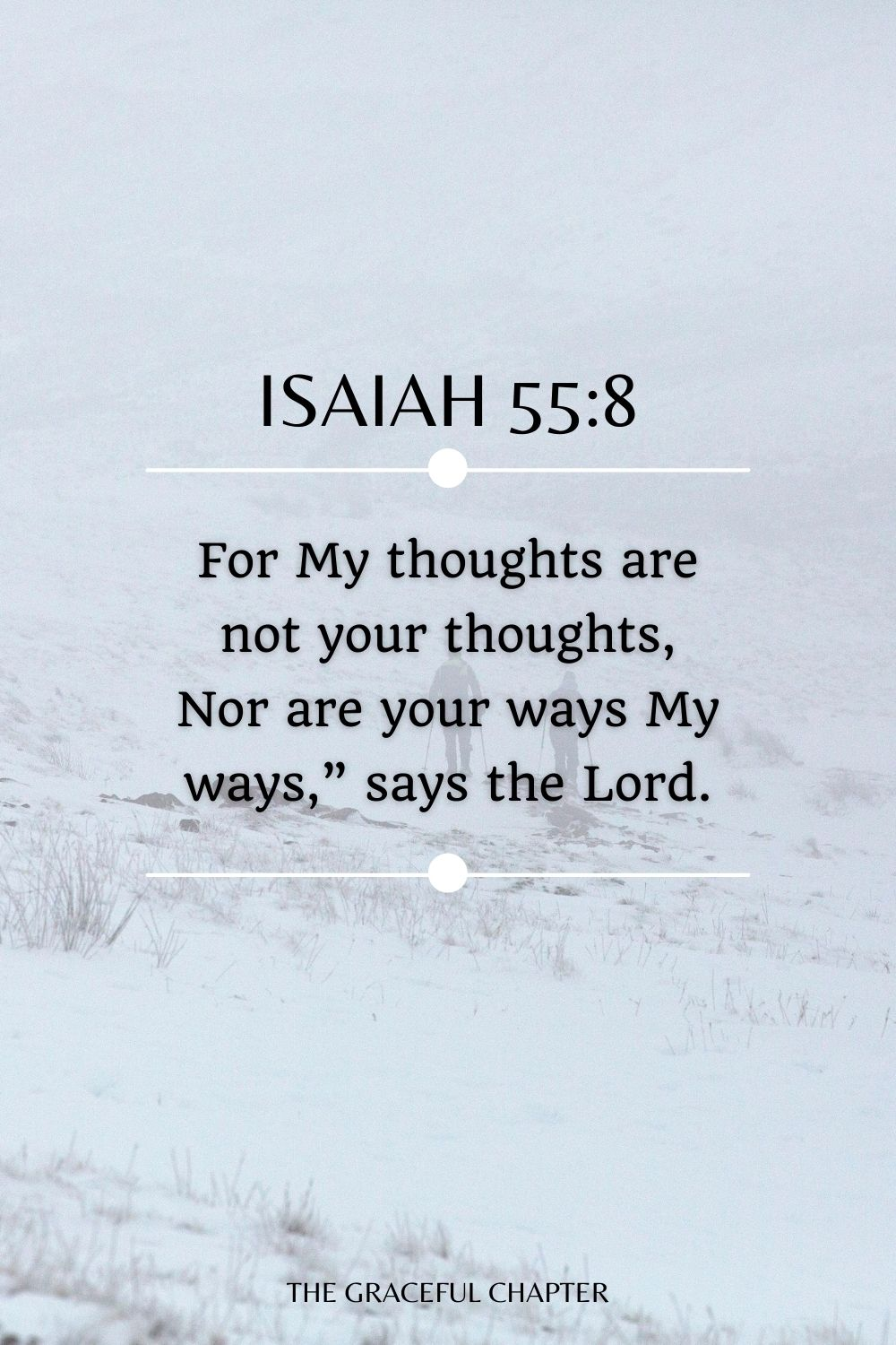 """For My thoughts are not your thoughts, Nor are your ways My ways,"""" says the Lord. Isaiah 55:8"""
