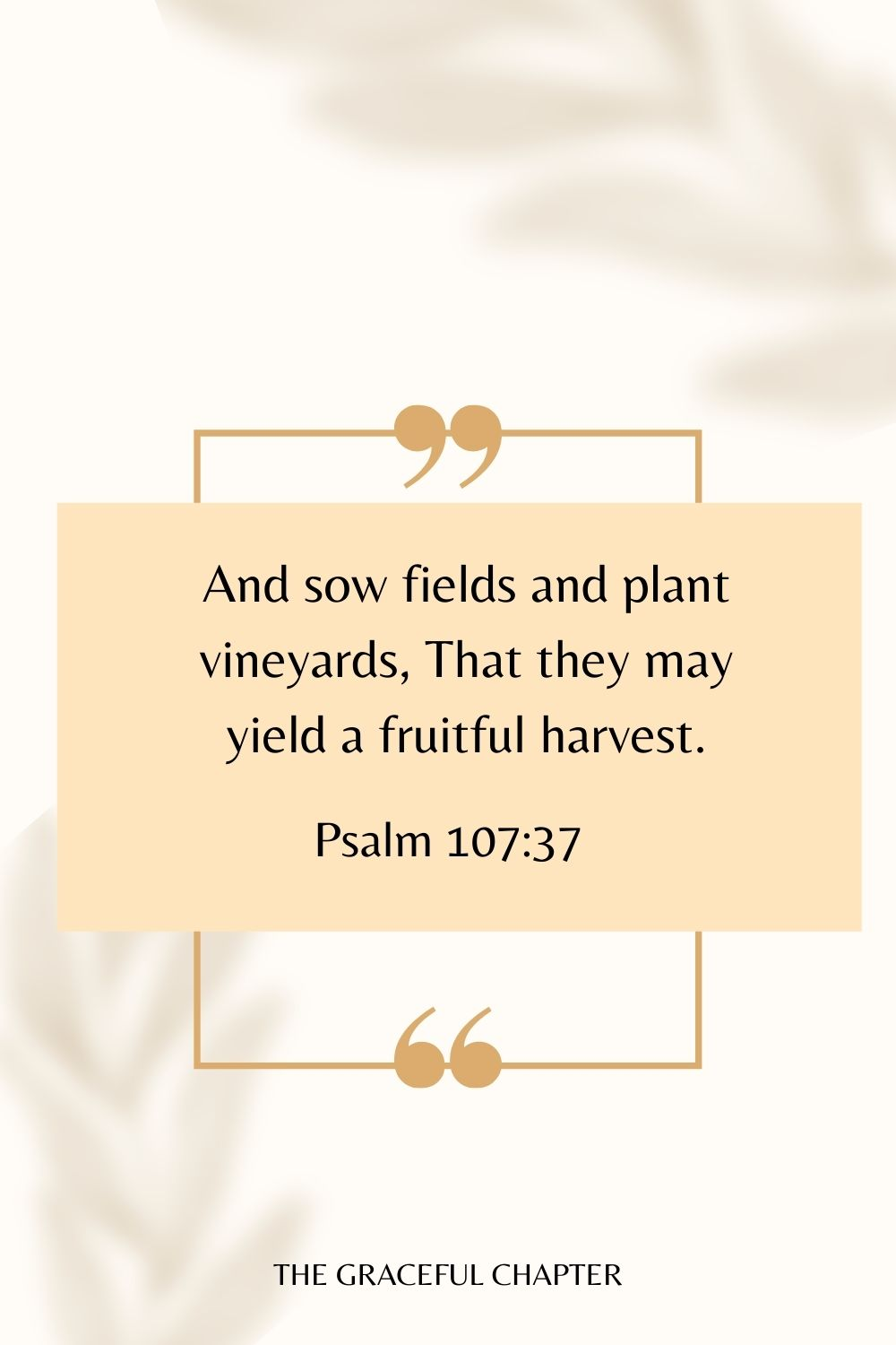 And sow fields and plant vineyards, That they may yield a fruitful harvest. Psalm 107:37