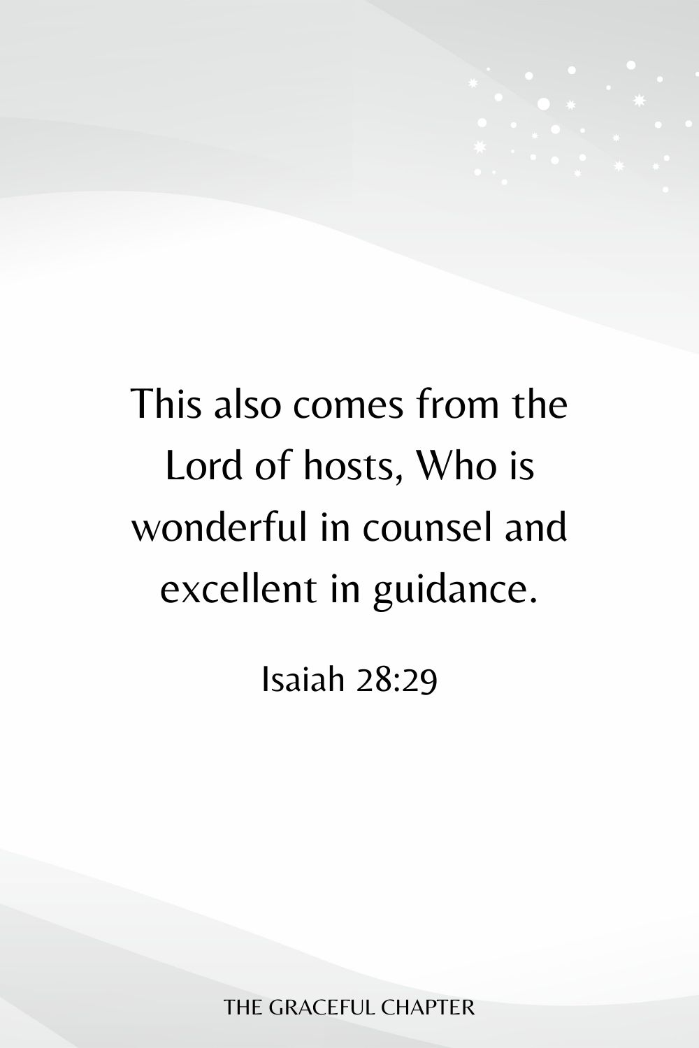 This also comes from the Lord of hosts, Who is wonderful in counsel and excellent in guidance. Isaiah 28:29