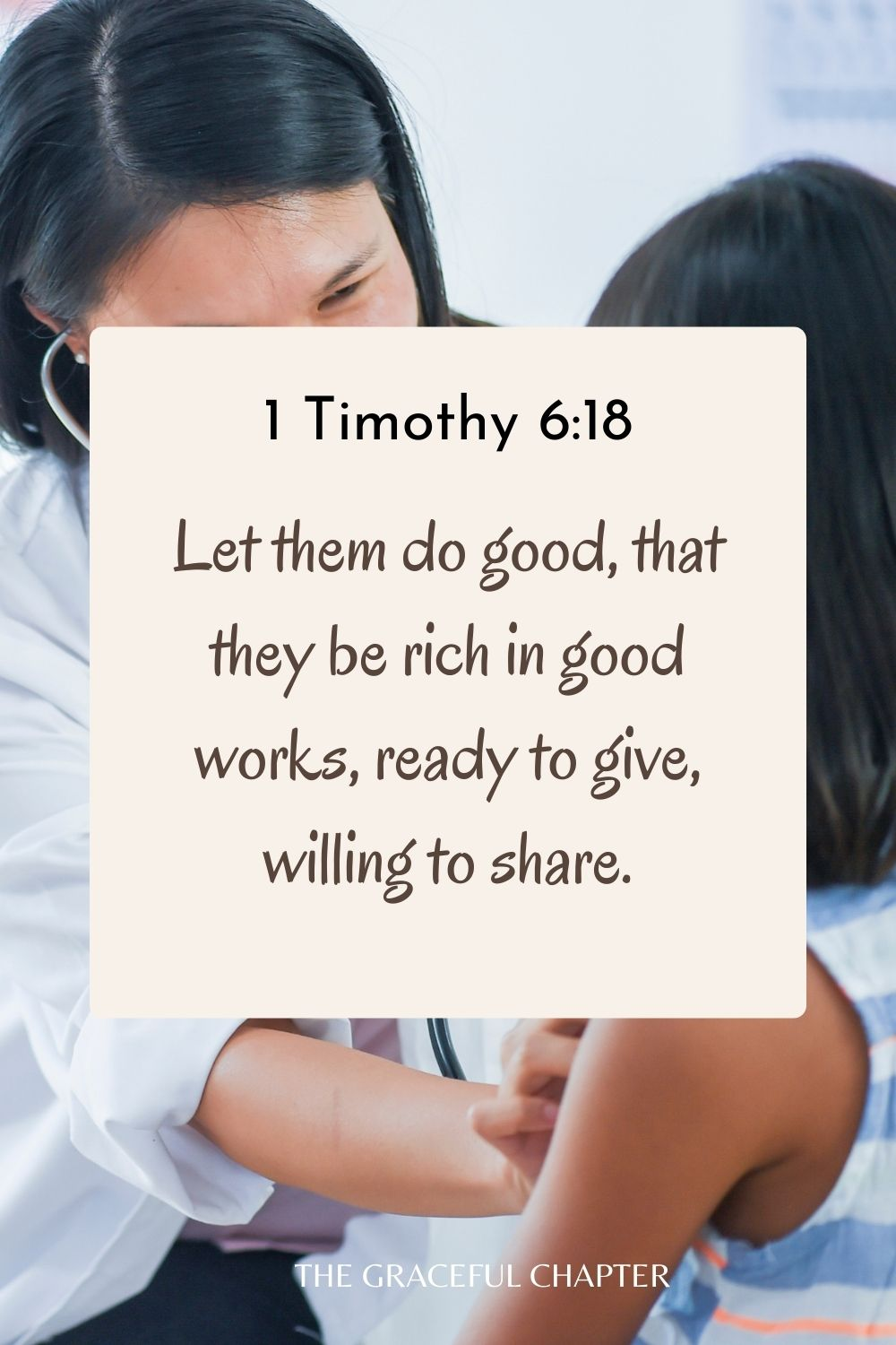 Let them do good, that they be rich in good works, ready to give, willing to share. 1 Timothy 6:18