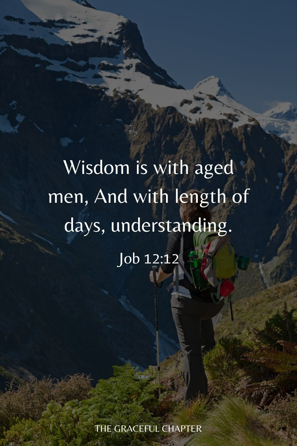 Wisdom is with aged men, And with length of days, understanding. Job 12:12