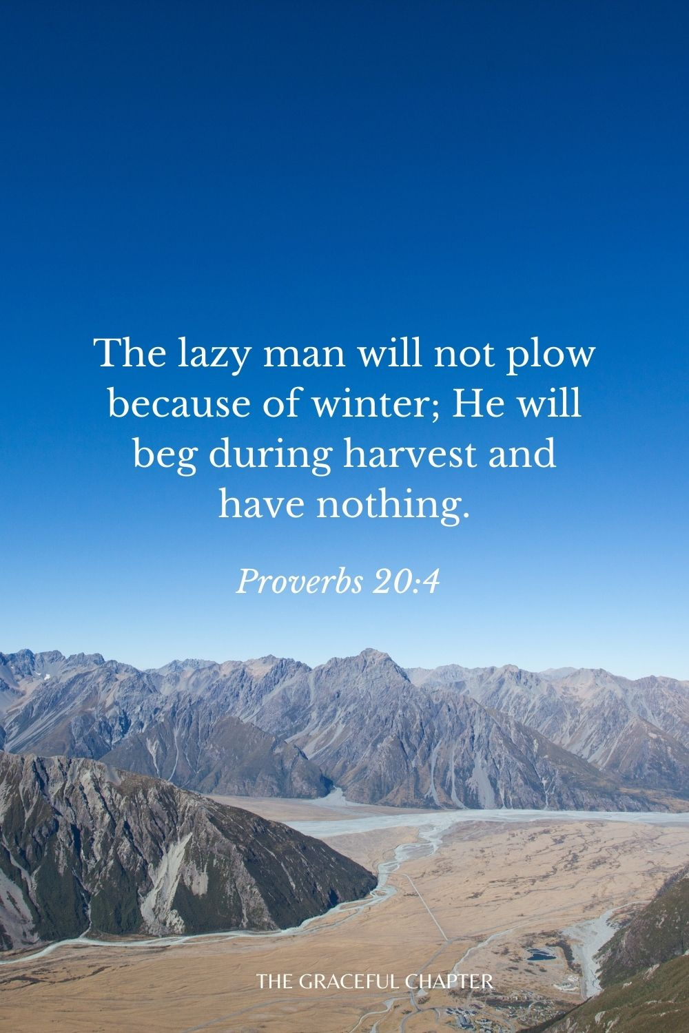 The lazy man will not plow because of winter; He will beg during harvest and have nothing. Proverbs 20:4
