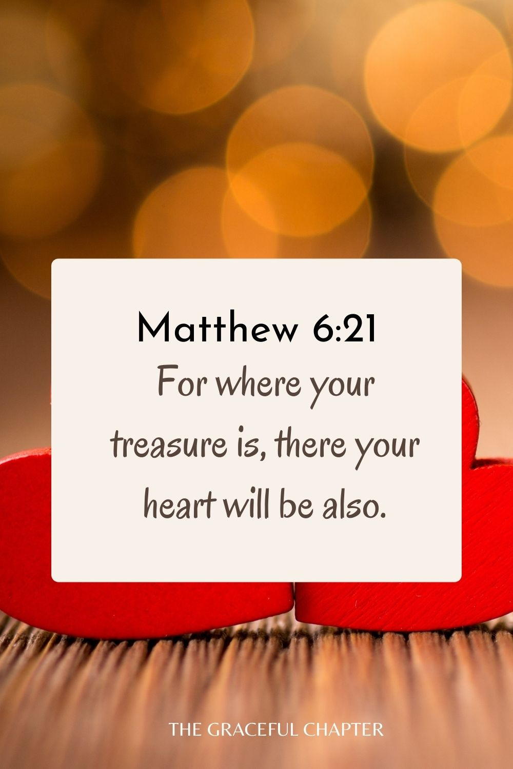 For where your treasure is, there your heart will be also. Matthew 6:21