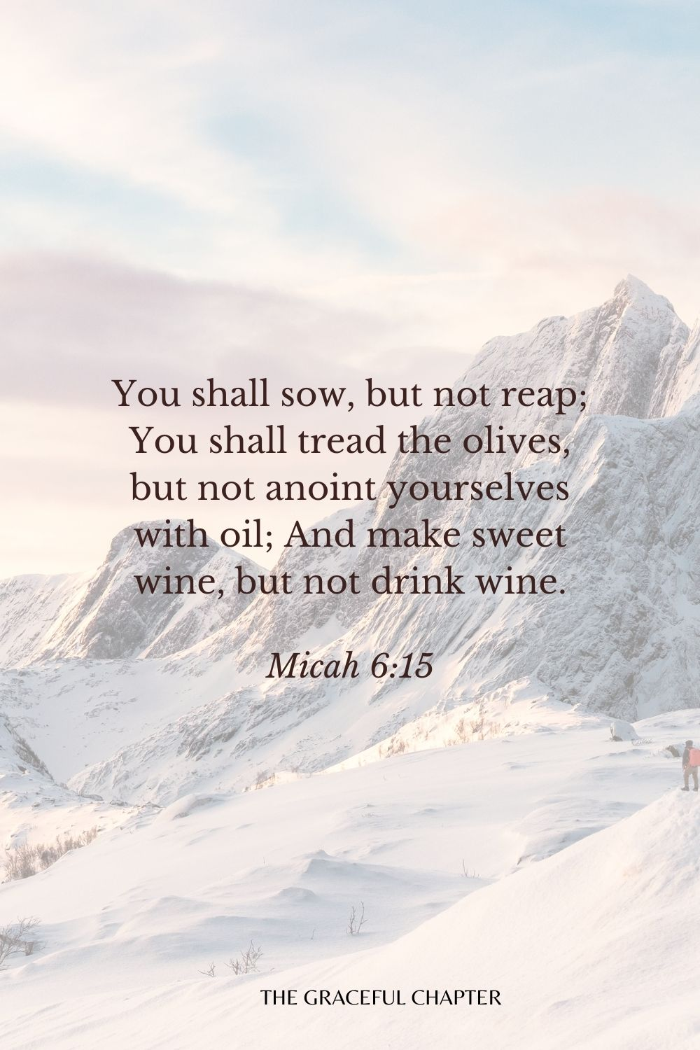 You shall sow, but not reap; You shall tread the olives, but not anoint yourselves with oil; And make sweet wine, but not drink wine. Micah 6:15