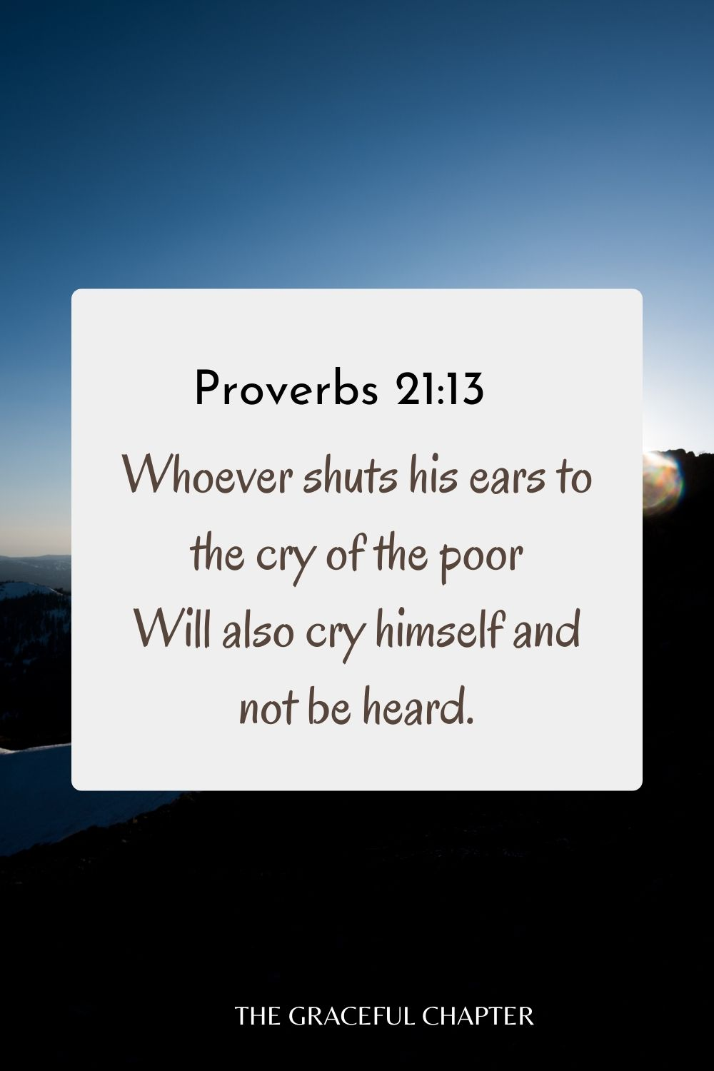 Whoever shuts his ears to the cry of the poor Will also cry himself and not be heard. Proverbs 21:13