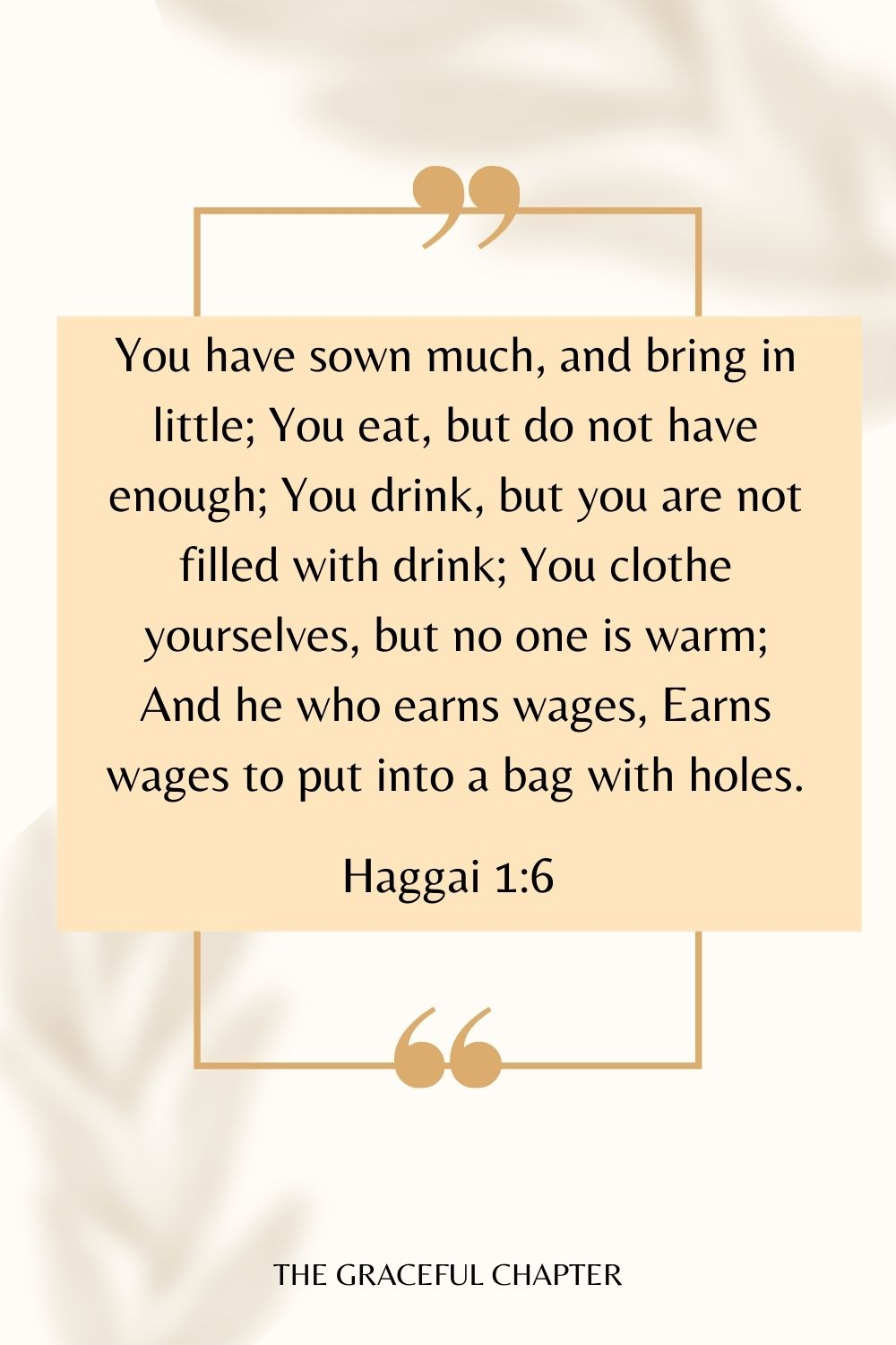 You have sown much, and bring in little; You eat, but do not have enough; You drink, but you are not filled with drink; You clothe yourselves, but no one is warm; And he who earns wages, Earns wages to put into a bag with holes. Haggai 1:6